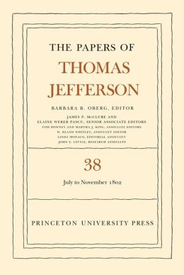 The Papers of Thomas Jefferson, Volume 38: 1 July to 12 November 1802: 1 July to 12 November 1802