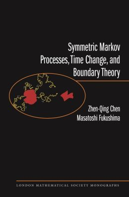 Symmetric Markov Processes, Time Change, and Boundary Theory (LMS-35)