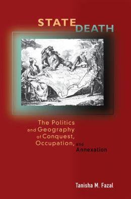 State Death: The Politics and Geography of Conquest, Occupation, and Annexation
