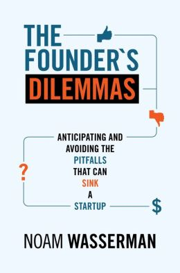The Founder's Dilemmas: Anticipating and Avoiding the Pitfalls That Can Sink a Startup: Anticipating and Avoiding the Pitfalls That Can Sink a Startup