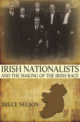 Irish Nationalists and the Making of the Irish Race