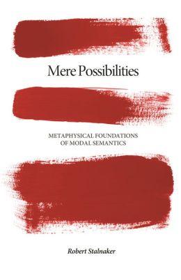 Mere Possibilities: Metaphysical Foundations of Modal Semantics: Metaphysical Foundations of Modal Semantics