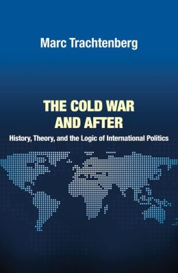 The Cold War and After: History, Theory, and the Logic of International Politics: History, Theory, and the Logic of International Politics