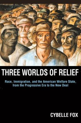 Three Worlds of Relief: Race, Immigration, and the American Welfare State from the Progressive Era to the New Deal