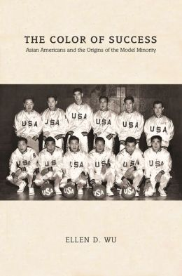 The Color of Success: Asian Americans and the Origins of the Model Minority