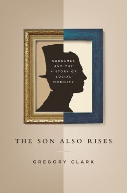 The Son Also Rises: Surnames and the History of Social Mobility: Surnames and the History of Social Mobility