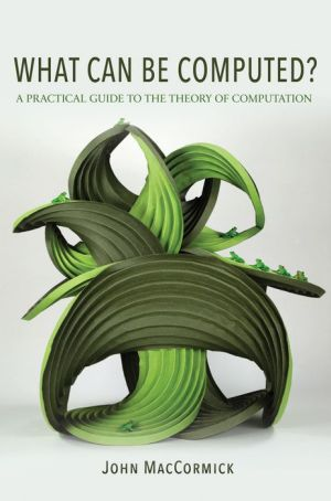 Book What Can Be Computed?: A Practical Guide to the Theory of Computation