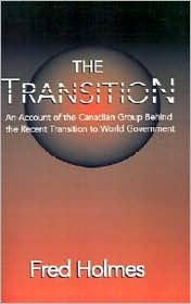 The Transition: An Account of the Canadian Group Behind the Recent Transition to World Government