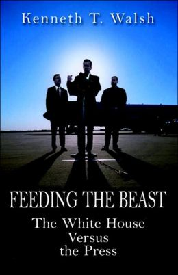 Feeding the Beast: The White House Versus the Press