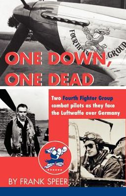 One down, One Dead: The Personal Adventures of Two Fourth Fighter Group Combat Pilots As They Face the Luftwaffe over Germany