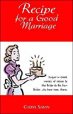 Recipe for a Good Marriage: Tongue-in-Cheek Morsels of Advice to the Bride-to-Be from Brides Who Have Been There