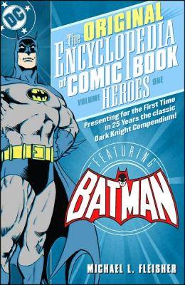 The Original Encyclopedia of Comic Book Heroes: Volume One - Featuring Batman
