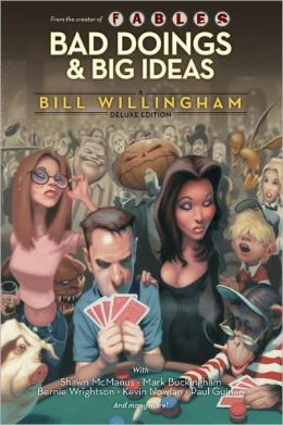 Bad Doings and Big Ideas: A Bill Willingham Deluxe Edition