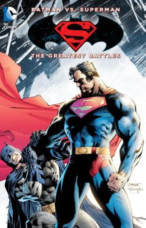 Batman vs. Superman: Their Greatest Battles