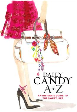 Daily Candy A to Z: An Insider's Guide to the Sweet Life
