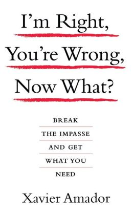 I'm Right, You're Wrong, Now What?: Break the Impasse and Get What You Need
