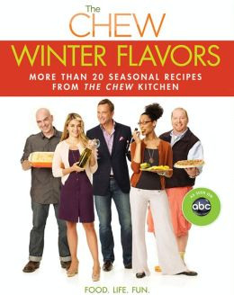 The Chew: Winter Flavors: More than 20 Seasonal Recipes from The Chew Kitchen (PagePerfect NOOK Book)