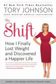 Book Cover Image. Title: The Shift:  How I Finally Lost Weight and Discovered a Happier Life, Author: Tory Johnson