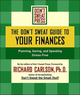 The Don't Sweat Guide to Your Finances: Planning, Saving, and Spending Stress-Free