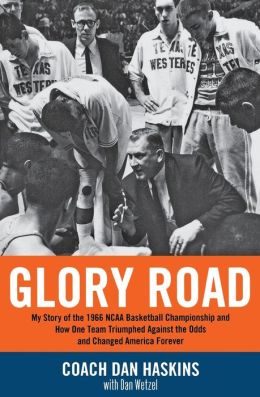Glory Road: My Story of the 1966 NCAA Basketball Championship and How One Team Triumphed Against the Odds and Changed America Forever