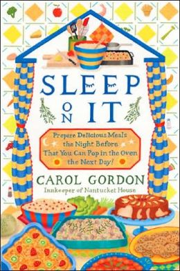 Sleep on It: Prepare Delicious Meals the Night Before That You Can Pop in the Oven the Next Day!