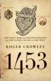 Book Cover Image. Title: 1453:  The Holy War for Constantinople and the Clash of Islam and the West, Author: Roger Crowley