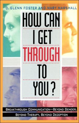 How Can I Get Through to You?: Breakthrough Communication Beyond Gender, Beyond Therapy, Beyond Deception