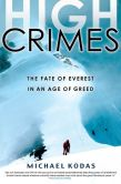 Book Cover Image. Title: High Crimes:  The Fate of Everest in an Age of Greed, Author: Michael Kodas