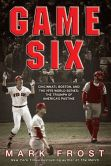 Book Cover Image. Title: Game Six:  Cincinnati, Boston, and the 1975 World Series: The Triumph of America's Pastime, Author: Mark Frost