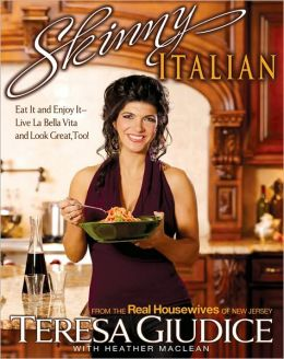 Skinny Italian: Eat It and Enjoy It: Live La Bella Vita and Look Great, Too!