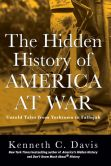 Book Cover Image. Title: The Hidden History of America at War:  Untold Tales from Yorktown to Fallujah, Author: Kenneth C. Davis