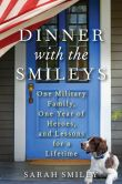 Book Cover Image. Title: Dinner with the Smileys:  One Military Family, One Year of Heroes, and Lessons for a Lifetime, Author: Sarah Smiley