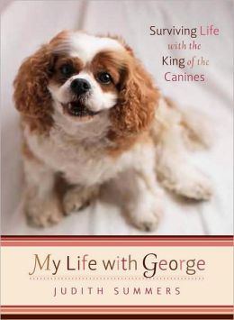 My Life with George: Surviving Life with the King of the Canines