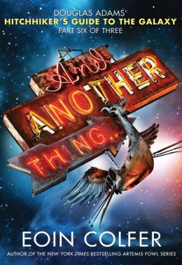 And Another Thing... (Hitchhiker's Guide Series #6)