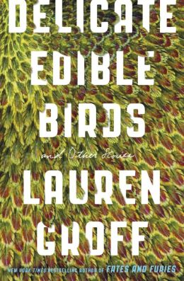 Delicate Edible Birds and Other Stories