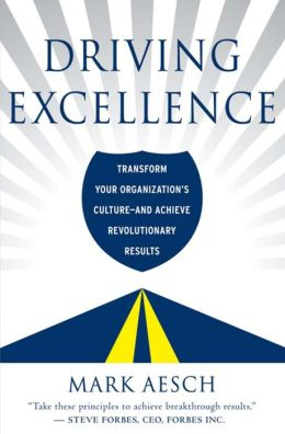 Driving Excellence: Transform Your Organization's Culture - And Achieve Revolutionary Results