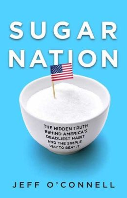 Sugar Nation: The Hidden Truth Behind America's Deadliest Habit and the Simple Way to Beat It