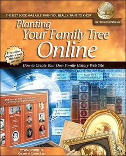 Planting Your Family Tree Online: How to Create Your Own Family History Web Site