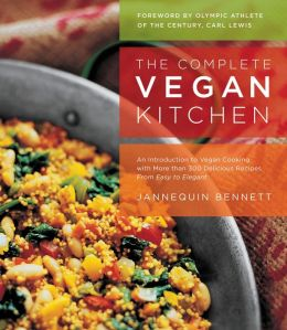 Complete Vegan Kitchen: An Introduction to Vegan Cooking with More than 300 Delicious Recipes-from Easy to Elegant