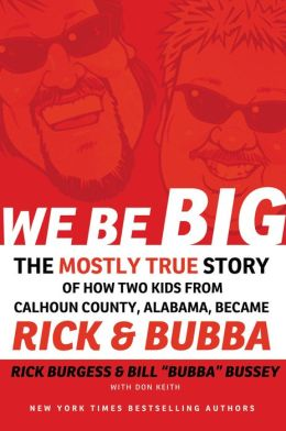 We Be Big: The Mostly True Story of How Two Kids from Calhoun County Alabama Became Rick and Bubba