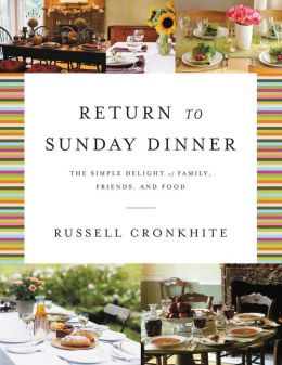 Return to Sunday Dinner Revised & Updated: The Simple Delight of Family, Friends, and Food