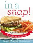 Book Cover Image. Title: In a Snap!:  Tasty Southern Recipes You Can Make in 5, 10, 15, or 30 Minutes, Author: Tammy Algood