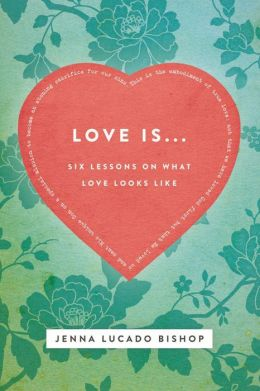 Love Is...: 6 Lessons on What Love Looks Like