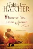 Book Cover Image. Title: Whenever You Come Around, Author: Robin Lee Hatcher