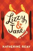 Book Cover Image. Title: Lizzy & Jane, Author: Katherine Reay