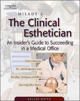 Milady's The Clinical Esthetician: An Insiders Guide to Succeeding in a Medical Office