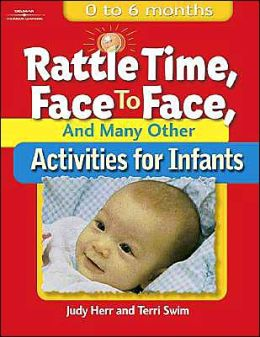 Rattle Time, Face to Face, & Many Other Activities for Infants: Birth to 6 Months