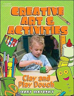 Creative Art & Activities: Clay, Play Dough and Modeling Materials