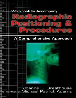 Workbook for Greathouse's Radiographic Positioning & Procedures: A Comprehensive Approach: A Comprehensive Approach