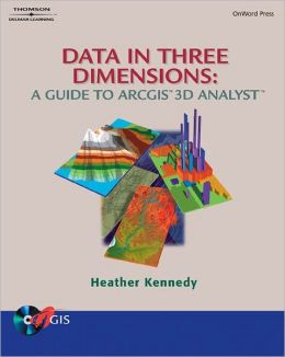 Data in Three Dimensions: A Guide to ArcGIS 3D Analyst Heather Kennedy